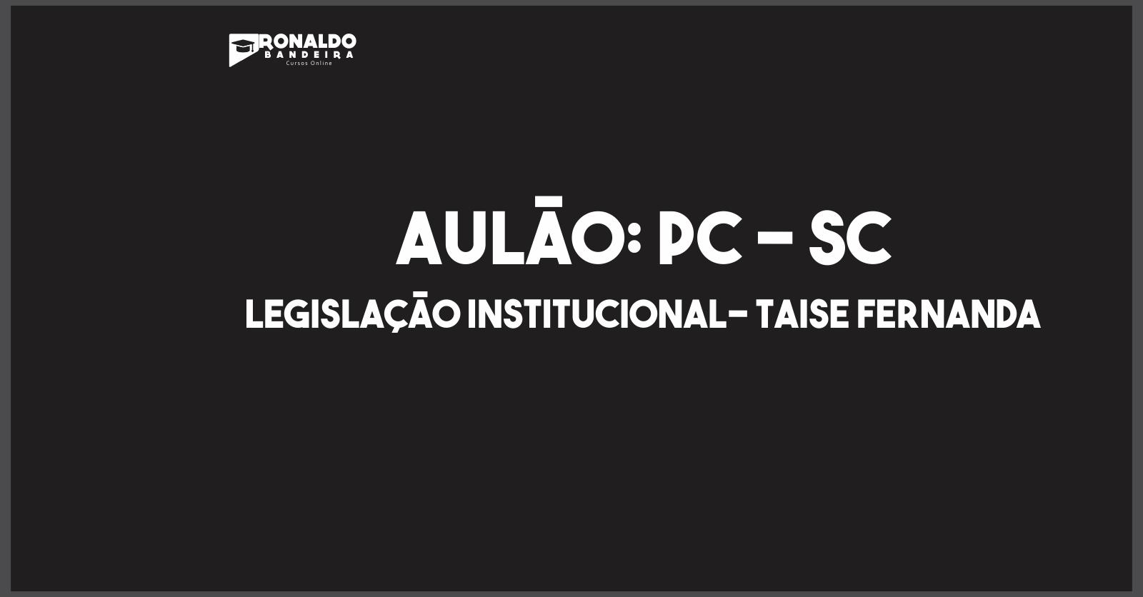 AULÃO: POLÍCIA CIVIL - SC