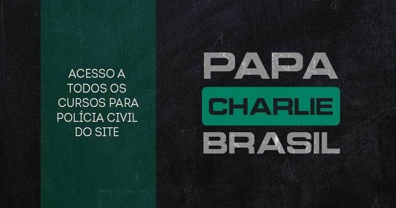 PAPA CHARLIE BRASIL - ACESSO A TODOS OS CURSOS RELACIONADOS A POLÍCIA CIVIL DISPONÍVEIS NO SITE