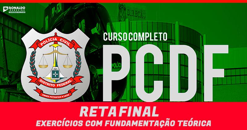 PC DF - RETA FINAL - EXERCÍCIOS COM FUNDAMENTAÇÃO TEÓRICA (LIVE)